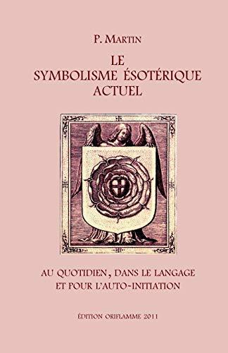 Le Symbolisme Esotérique Actuel: Sous l'Aspect de la Vie quotidienne, du Langage et du Chemin gnostique de l'Auto-Initiation