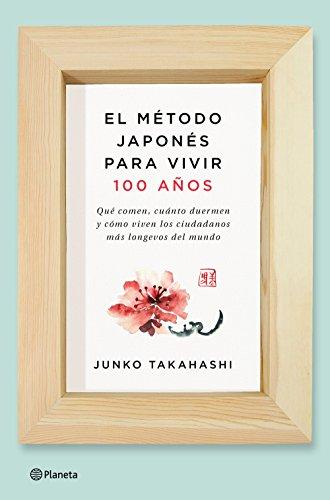El método japonés para vivir 100 años: Qué comen, cuánto duermen y cómo viven los ciudadanos más longevos del mundo (No Ficción)
