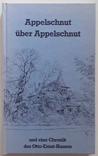 Appelschnut über Appelschnut. Und eine Chronik des Otto- Ernst- Hauses