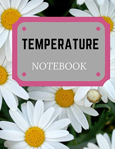 Temperature notebook: Perfect Medical Notebook / Body Temperature Tracker / Health Organizer / Temperature Tracking For Everyone / Temperature ... Record Sheet / Daily Temperature Check Sheet