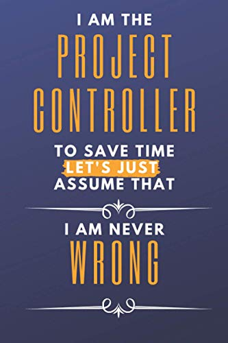Project Controller - I am never WRONG: I am the Project Controller to save time let's just assume I am never wrong | 100 pages graph paper notebook
