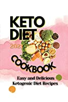 Keto Diet Cookbook 2021: Easy and Delicious Ketogenic Diet Recipes
