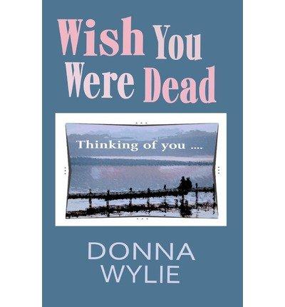 Wylie, Donna [ Wish You Were Dead ] [ WISH YOU WERE DEAD ] Jun - 2011 { Paperback }
