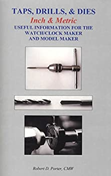 Taps Drills & Dies Inch & Metric  Useful Information for the Watch/Clock Maker and Model Maker