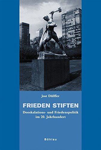 Frieden stiften: Deeskalations- und Friedenspolitik im 20. Jahrhundert