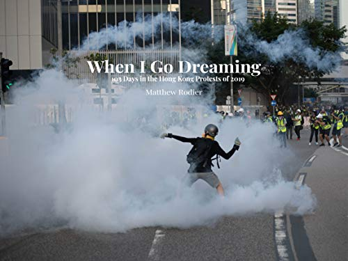 When I Go Dreaming: 103 Days in the Hong Kong Protests of 2019 (English Edition)