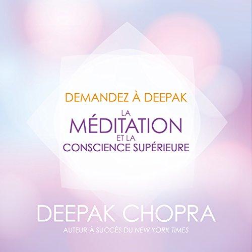 Couverture de La méditation et la conscience supérieure (Demandez à Deepak)