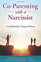 Co-Parenting with a Narcissist: A Guidebook for Targeted Parents