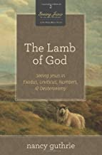 The Lamb of God (A 10-week Bible Study): Seeing Jesus in Exodus, Leviticus, Numbers, and Deuteronomy (2)