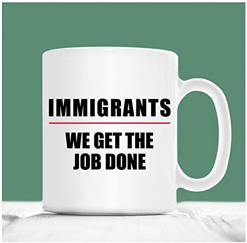 Immigrant Mug Immigrants We Get The Job Done Immigrants Coffee Mug Immigrants Cup Gifts For Immigrants Immigration lawyer Gifts -  Mug Candy