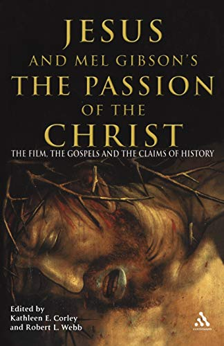 Jesus and Mel Gibson's The Passion of the Christ: The Film, the Gospels and the Claims of History