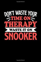 Don't Waste Your Time On Therapy Waste It On Snooker: Dot Grid 6x9 Dotted Bullet Journal and Notebook 120 Pages Gift for Snooker Fans and Coaches