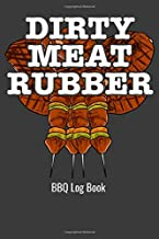 Dirty Meat Rubber BBQ Log Book: BBQ Log Book Track Flavors Cooking Temps Meat Rubs and More 150 Pages Rate your results, t...