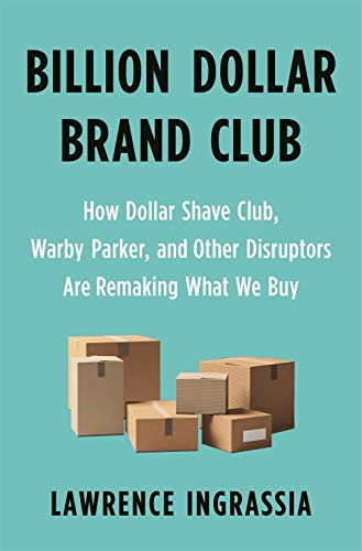 Billion Dollar Brand Club: How Dollar Shave Club, Warby Parker, and Other Disruptors are Remaking What We Buy (International Edition)