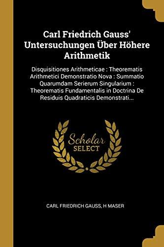 GER-CARL FRIEDRICH GAUSS UNTER: Disquisitiones Arithmeticae: Theorematis Arithmetici Demonstratio Nova: Summatio Quarumdam Serierum Singularium: ... De Residuis Quadraticis Demonstrati...