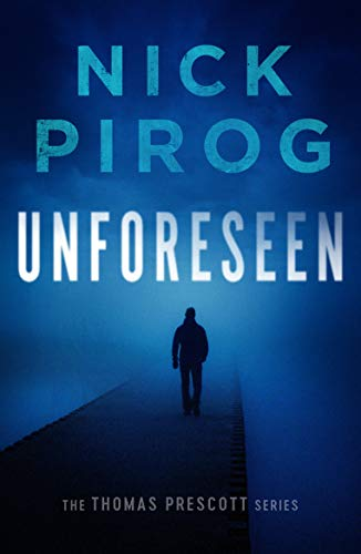 Unforeseen (Thomas Prescott Book 1) by [Nick Pirog]