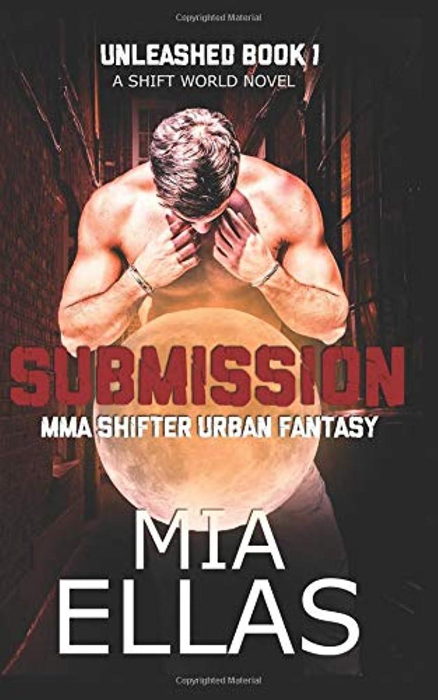 残高艦隊昼食Submission MMA Shifter Urban Fantasy: (The Unleashed Book 1)