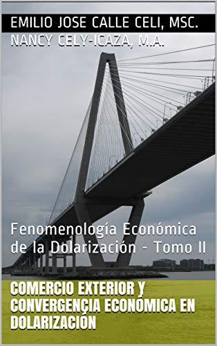 Comercio Exterior y Convergencia Económica en Dolarización: Fenomenología Económica de la Dolarización - Tomo II (Spanish Edition)