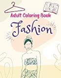 Adult Coloring Book Fashion: A Fantastic Collection Of Relaxing Coloring Pages - Exclusive Adult Coloring Books for Stress Relief - Entertaining And Engaging Art 8.5 X 11 30 Designs