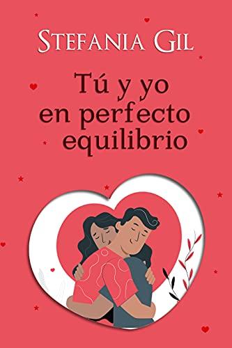 Tú y yo en perfecto equilibrio: Novela romántica en español. Libros de romance, amistad y maternidad. Mujer contemporánea (Perfectos amores)