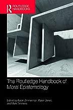 The Routledge Handbook of Moral Epistemology (Routledge Handbooks in Philosophy)