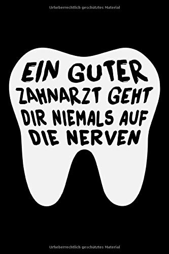 Ein Guter Zahnarzt Geht Dir Niemals Auf Die Nerven: Liniertes DIN A5 Notizbuch Notizheft für Zahnartz Zahnärztin Zahnartzhelferin ZMA