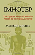 Imhotep: The Egyptian Father of Medicine Proven by Historical Archives