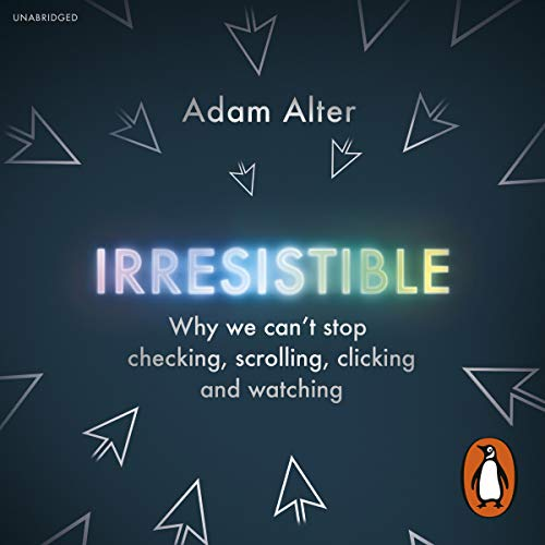 Irresistible     Why We Can't Stop Checking, Scrolling, Clicking and Watching              By:                                                                                                                                 Adam Alter                               Narrated by:                                                                                                                                 Adam Alter                      Length: 8 hrs and 17 mins     11 ratings     Overall 4.5