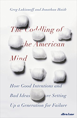 The Coddling of the American Mind: How Good Intentions and Bad Ideas Are Setting Up a...