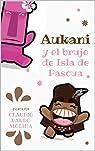 Aukani y el brujo de isla de Pascua par Pardo Molina