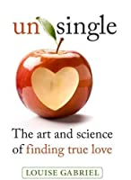 Unsingle: The Art and Science of Finding True Love