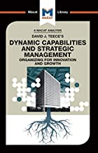 David J.Teece's Dynamic Capabilites and Strategic Management: Organizing for Innovation and Growth (The Macat Library)