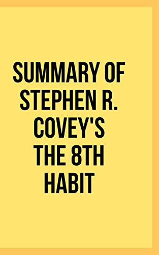 Summary of Stephen R. Covey's The 8th...