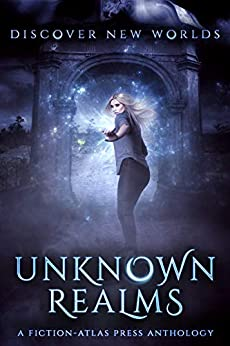 Unknown Realms: A Fiction-Atlas Press Anthology by [C.L. Cannon, Kate Reedwood, Chris Heinicke, K Matt, Erin Casey, Devorah Fox, K.A. Wiggins, Mackenzie Flohr, Melissa E. Beckwith, Trish Beninato, C. A.  King]