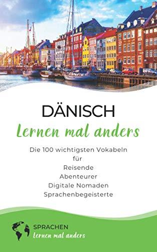 Dänisch lernen mal anders - Die 100 wichtigsten Vokabeln: Für Reisende, Abenteurer, Digitale Nomaden, Sprachenbegeisterte