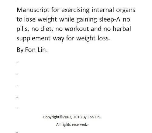Manuscript for exercising internal organs to lose weight while gaining sleep-A no pills, no diet, no workout and no herbal supplement way for weight loss (English Edition)