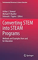 Converting STEM into STEAM Programs: Methods and Examples from and for Education (Environmental Discourses in Science Education, 5)