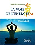 La Voie De L'energie - L'éveil Et Le Développement Du Chi, Ou Énergie Vitale