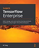 Learn TensorFlow Enterprise: Build, manage, and scale machine learning workloads seamlessly using Google's TensorFlow Enterprise (English Edition)