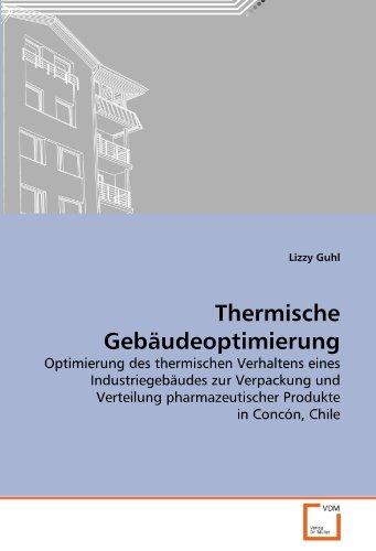 Thermische Gebäudeoptimierung: Optimierung des thermischen Verhaltens eines Industriegebäudes zur Verpackung und Verteilung pharmazeutischer Produkte in Concón, Chile