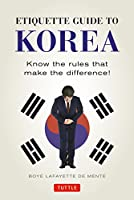 Etiquette Guide to Korea: Know the Rules that Make the Difference! (Etiquette Guide To...)