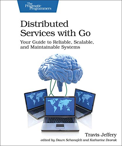 Distributed Services with Go: Your Guide to Reliable, Scalable, and Maintainable Systems