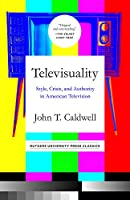 Televisuality: Style, Crisis, and Authority in American Television (Communications, Media, and Culture)