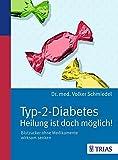 Typ-2-Diabetes - Heilung ist doch möglich!: Blutzucker ohne Medikamente wirksam senk