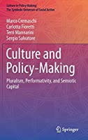 Culture and Policy-Making: Pluralism, Performativity, and Semiotic Capital (Culture in Policy Making: The Symbolic Universes of Social Action)
