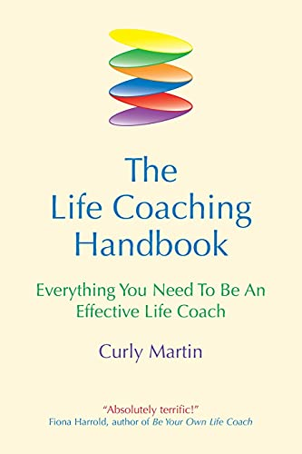 The Life Coaching Handbook: Everything you need to be an effective life coach [Lingua inglese]