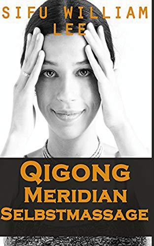 Qigong Meridian Selbstmassage - Das Komplettprogramm zur Behandlung von Akupunkt