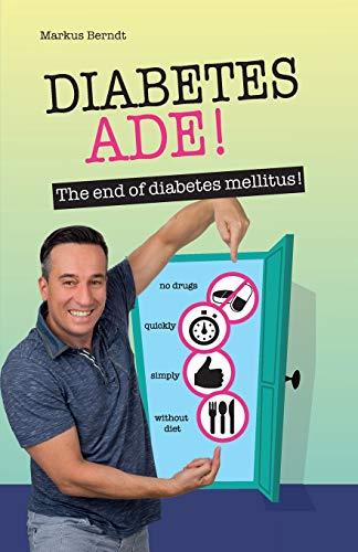 Diabetes Ade!: The end of diabetes mellitus!