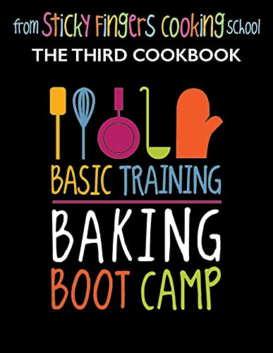 Basic Training Baking Boot Camp: from Sticky Fingers Cooking School (Sticky Fingers Cooking Cookbooks)