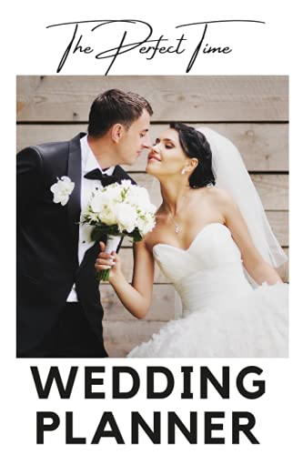 The perfect time wedding planner to do lists: Perfect Organizer Book, Essential To Do Lists, Worksheets, and Essential Tools to Plan the Perfect Wedding on a Small Budget (Brides Organizer)